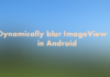 Dynamic blur imageview in Android
