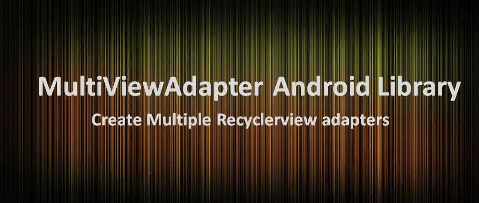 Add multiple Adapter - MultiViewAdapter Android Library » Tell Me