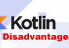 Disadvantage of Kotlin