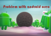 What's the Problems with Android Oreo?