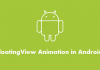 How to Add FloatingView Animation in Android