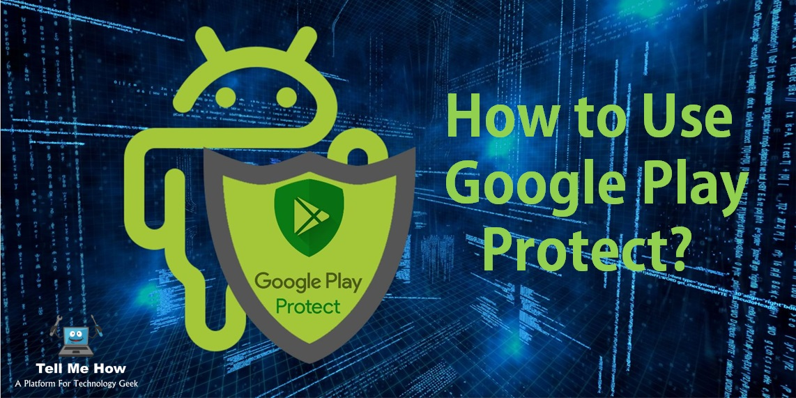 How to use Google Play Protect to add extra security? » Tell Me How - A Place for Technology Geekier