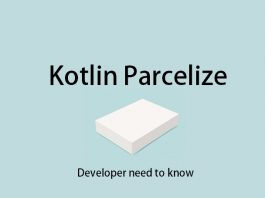 Kotlin Parcelize - Developer need to know