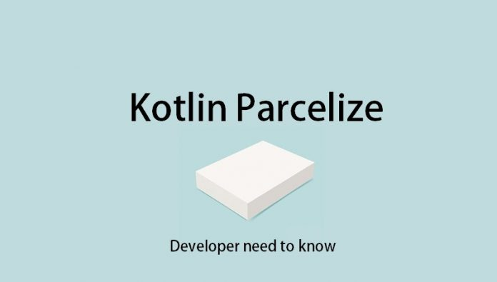 Kotlin Parcelize - Developer need to know