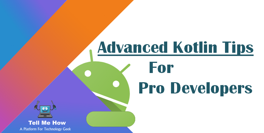 Top 12 Advanced Kotlin Tips For Pro Developers » Tell Me How
