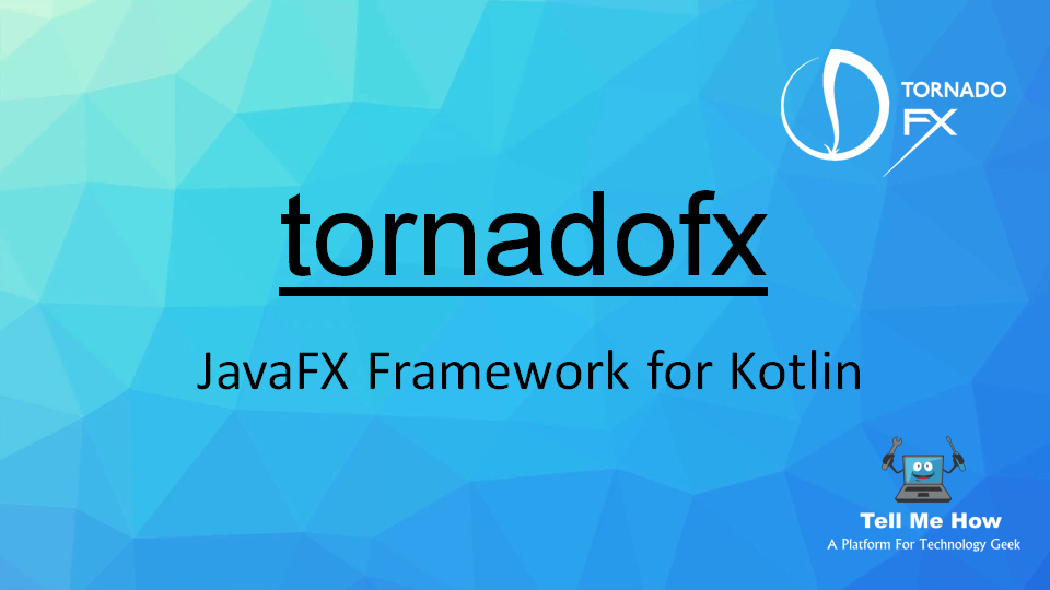 TornadoFX - JavaFX Framework for Kotlin » Tell Me How - A