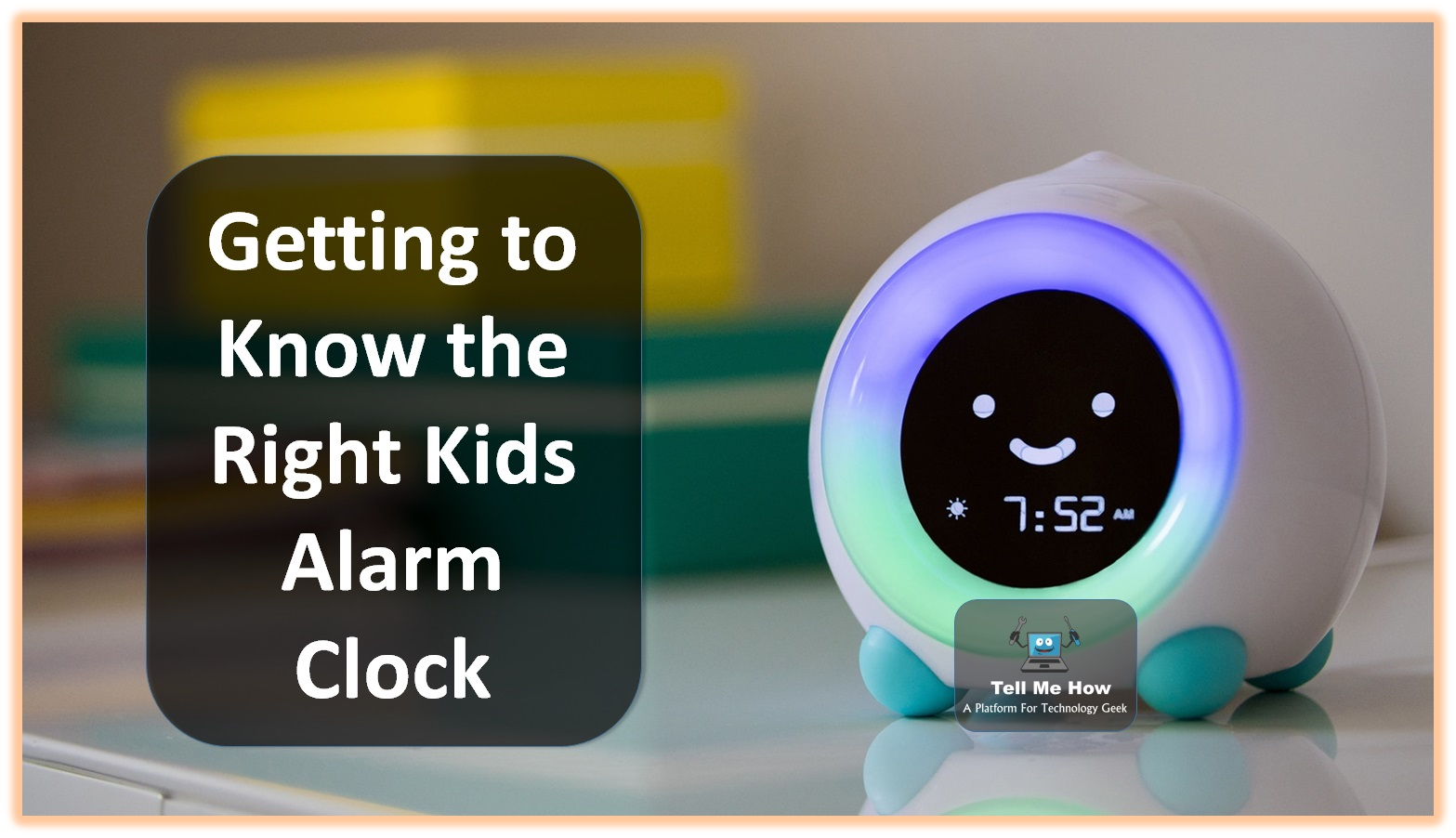 Getting to Know the Right Kids Alarm Clock - Parental Guide - Tell