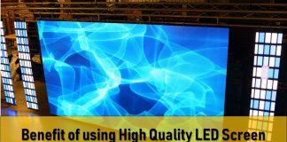 Benefit of using High Quality LED Screenq