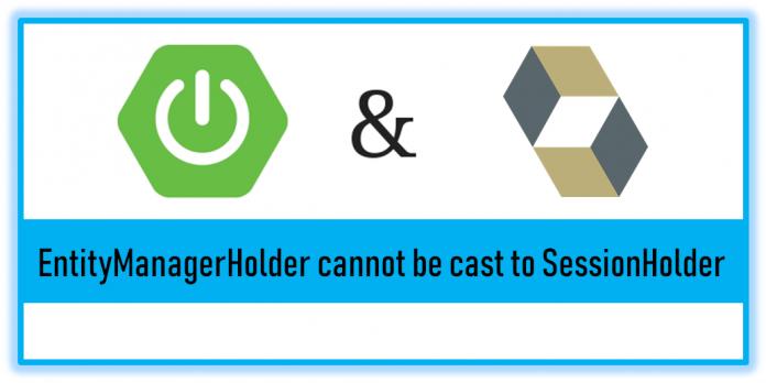 org.springframework.orm.jpa.EntityManagerHolder cannot be cast to org.springframework.orm.hibernate5.SessionHolder