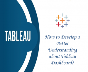 How to Develop a Better Understanding about Tableau Dashboard?